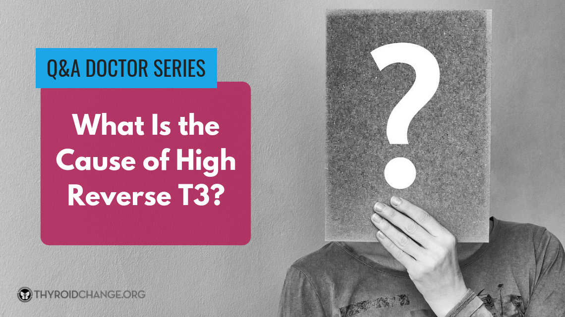 What Is The Cause of High Reverse T3? by Jacob Teitelbaum, MD