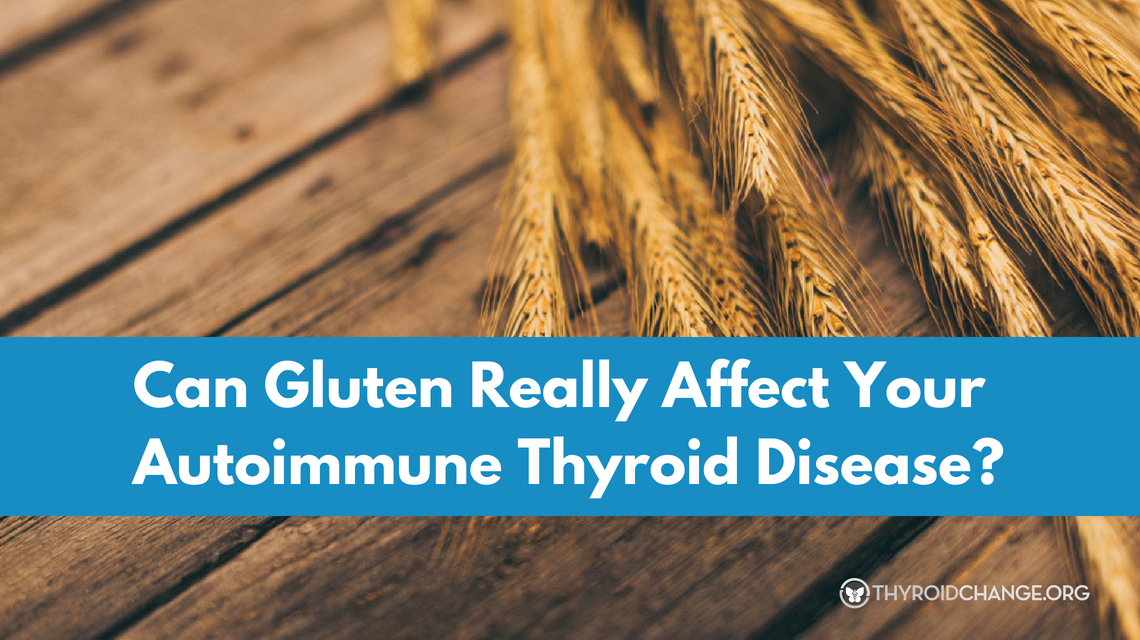 Can Gluten Really Affect Your Autoimmune Thyroid Disease?