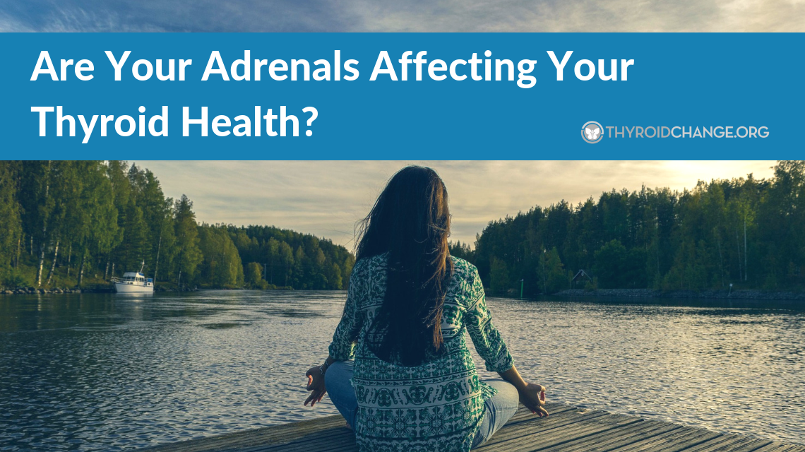 Are Your Adrenals Affecting Your Thyroid Health?