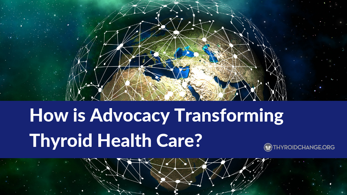 How Is Advocacy Transforming Thyroid Health Care?
